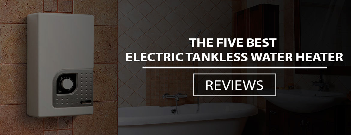 Best Electric Tankless Water Heater Reviews 2017 Buyer S