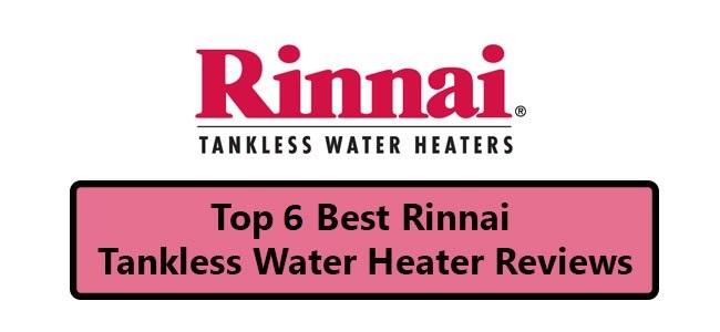 Top 6 Best Rinnai Tankless Water Heater Reviews