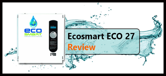 Ecosmart ECO 27 Reviews : Best Choice For Whole-House
