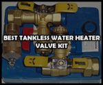 Three Best Tankless Water Heater Valve Kit Reviews in 2018  [Updated]