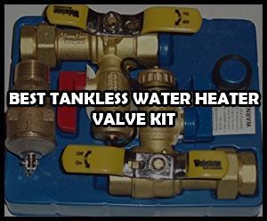 Best Tankless Water Heater Valve Kit