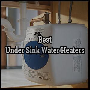 Best Under Sink Water Heaters
