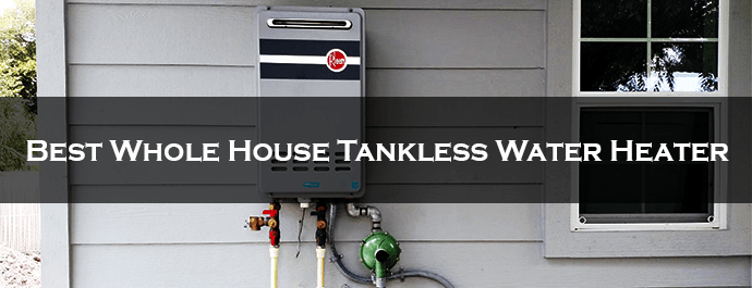 Best Whole House Tankless Water Heater