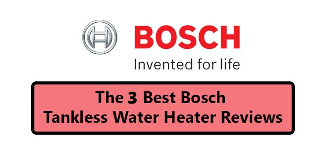 4 Best Bosch Tankless Water Heater Reviews